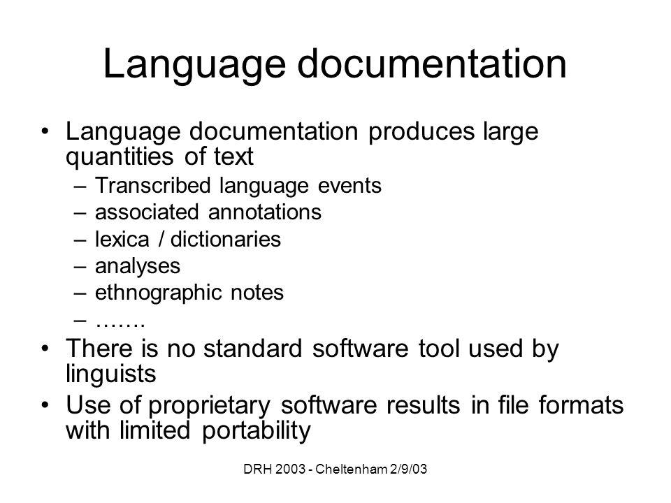 DRH 2003 - Cheltenham 2/9/03 Language documentation Language documentation produces large quantities of text –Transcribed language events –associated