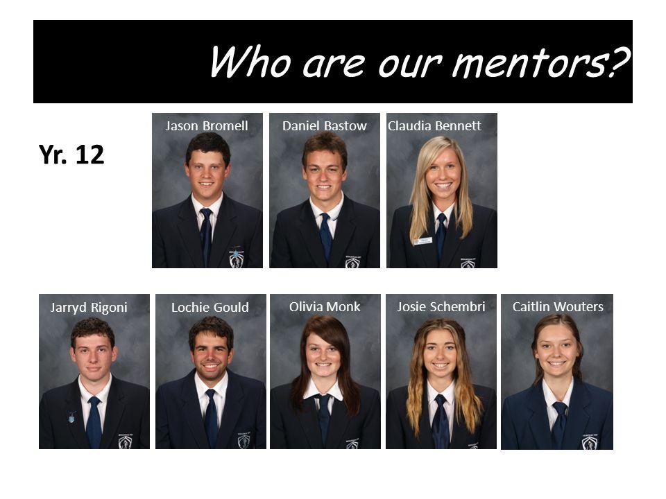 Who are our mentors. Jason Bromell Daniel Bastow Claudia Bennett Yr.