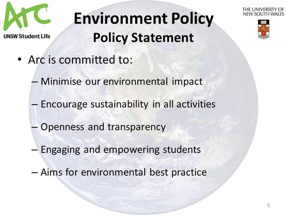 Environment Policy Policy Statement Arc is committed to: – Minimise our environmental impact – Encourage sustainability in all activities – Openness and transparency – Engaging and empowering students – Aims for environmental best practice 8