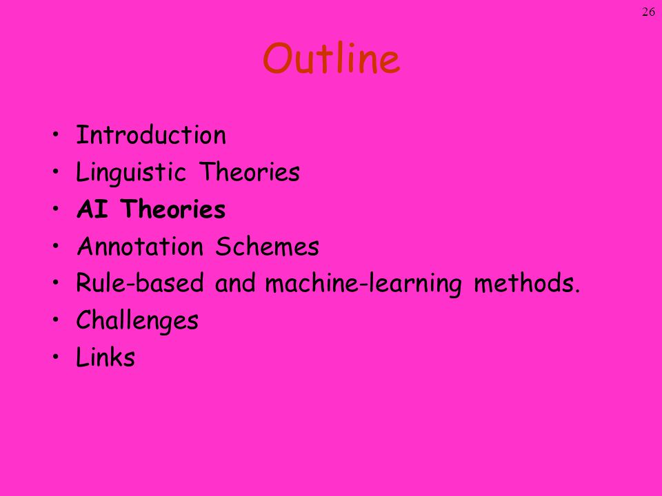 26 Outline Introduction Linguistic Theories AI Theories Annotation Schemes Rule-based and machine-learning methods. Challenges Links
