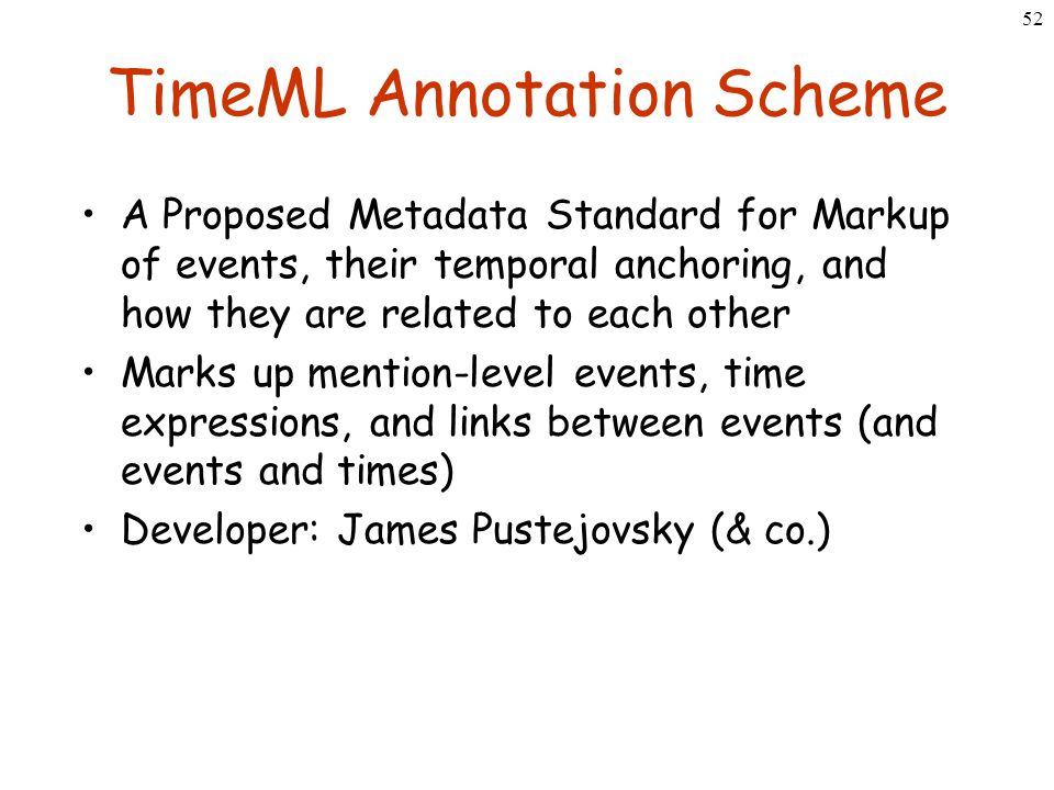 52 TimeML Annotation Scheme A Proposed Metadata Standard for Markup of events, their temporal anchoring, and how they are related to each other Marks