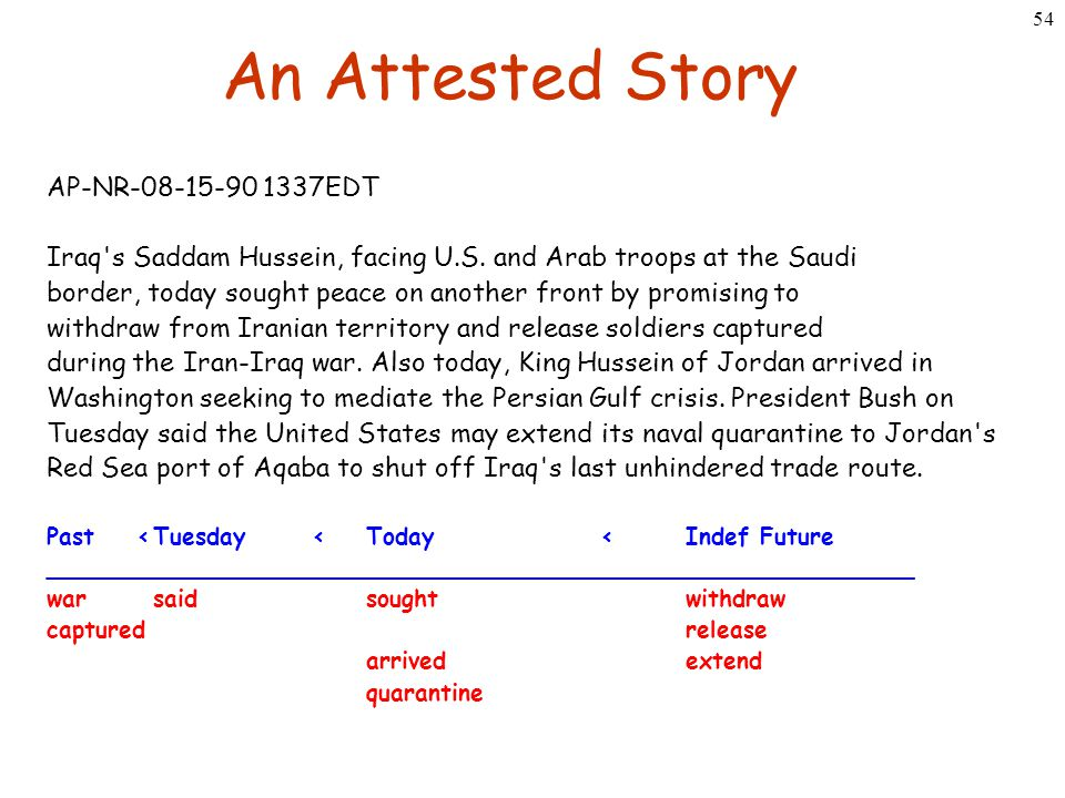 54 An Attested Story AP-NR-08-15-90 1337EDT Iraq's Saddam Hussein, facing U.S. and Arab troops at the Saudi border, today sought peace on another fron