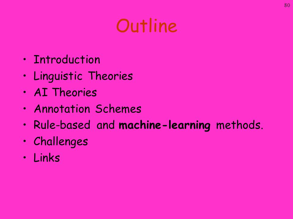 80 Outline Introduction Linguistic Theories AI Theories Annotation Schemes Rule-based and machine-learning methods. Challenges Links