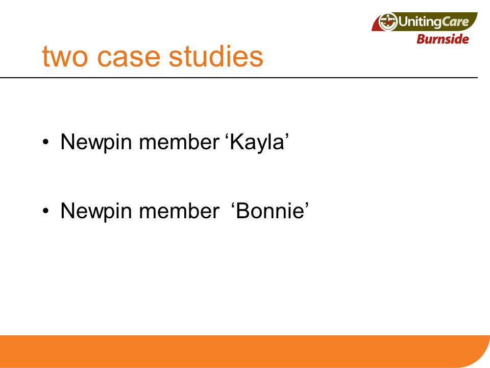 two case studies Newpin member 'Kayla' Newpin member 'Bonnie'