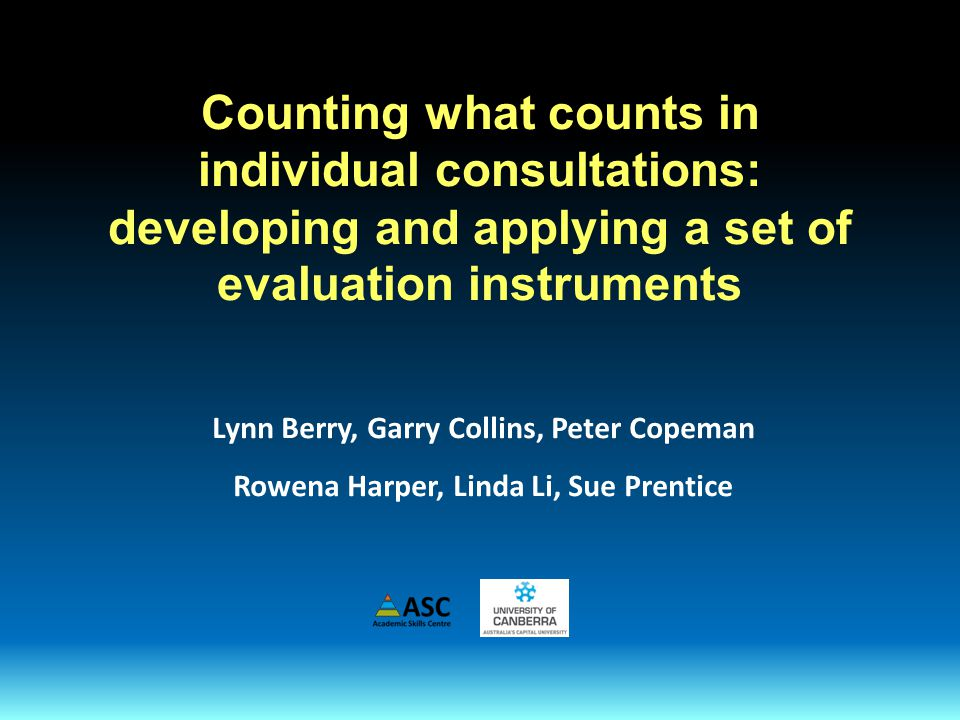 Counting what counts in individual consultations: developing and applying a set of evaluation instruments Lynn Berry, Garry Collins, Peter Copeman Rowena Harper, Linda Li, Sue Prentice