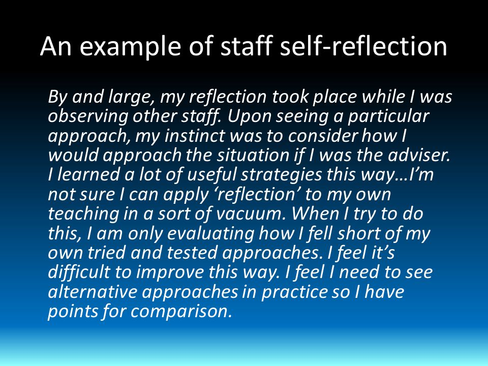An example of staff self-reflection By and large, my reflection took place while I was observing other staff.