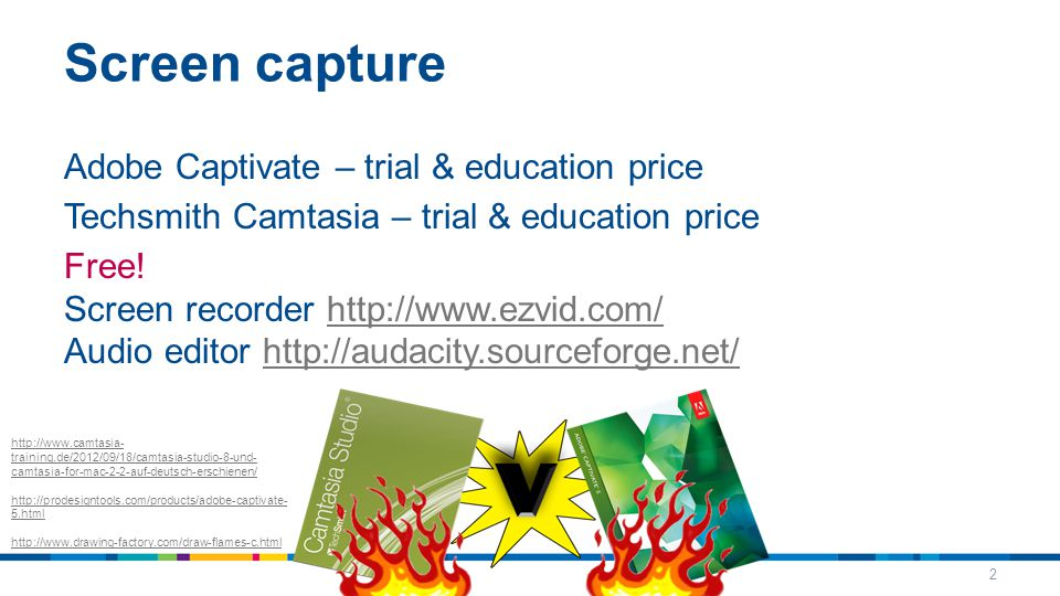 Screen capture Adobe Captivate – trial & education price Techsmith Camtasia – trial & education price Free! Screen recorder http://www.ezvid.com/ Audi