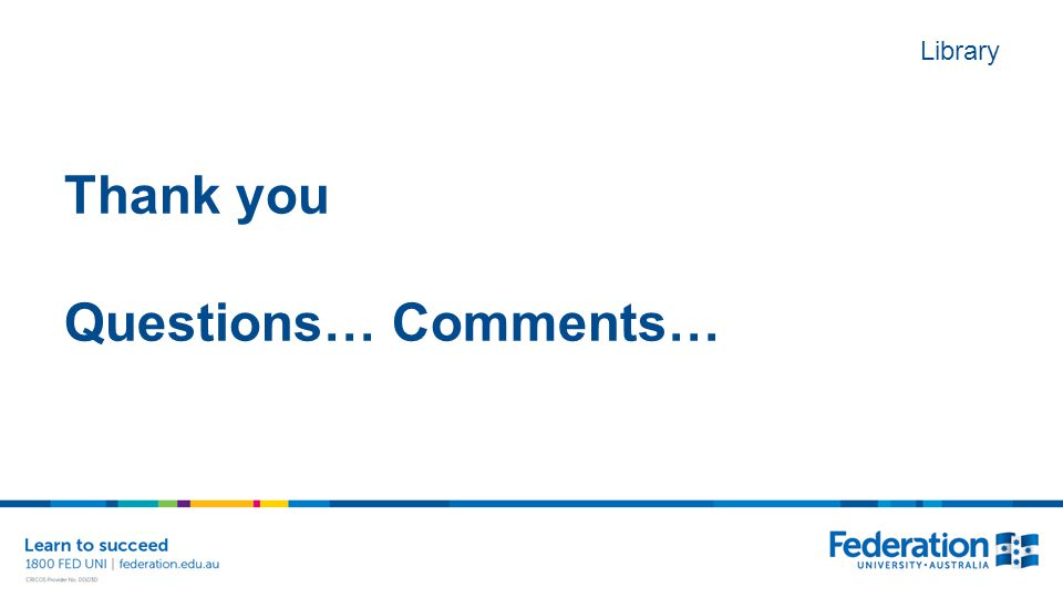 Library Thank you Questions… Comments…