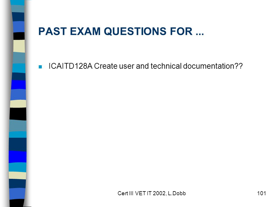 Cert III VET IT 2002, L.Dobb101 PAST EXAM QUESTIONS FOR... n ICAITD128A Create user and technical documentation??