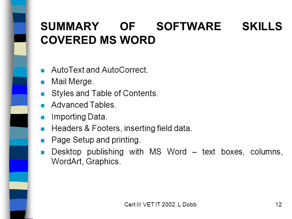 Cert III VET IT 2002, L.Dobb12 SUMMARY OF SOFTWARE SKILLS COVERED MS WORD n AutoText and AutoCorrect.