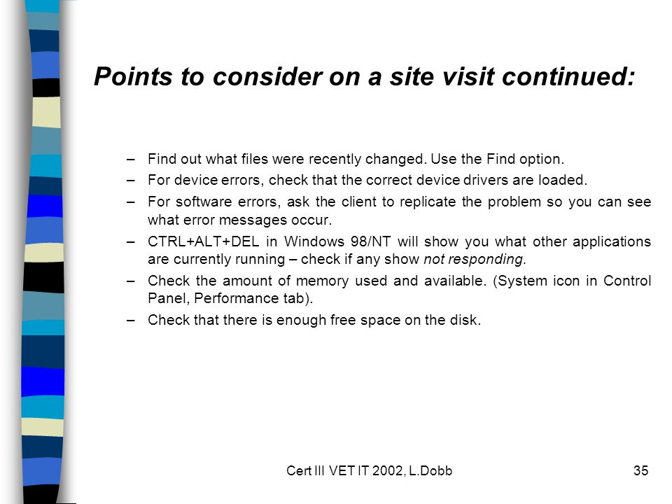 Cert III VET IT 2002, L.Dobb35 Points to consider on a site visit continued: –Find out what files were recently changed.