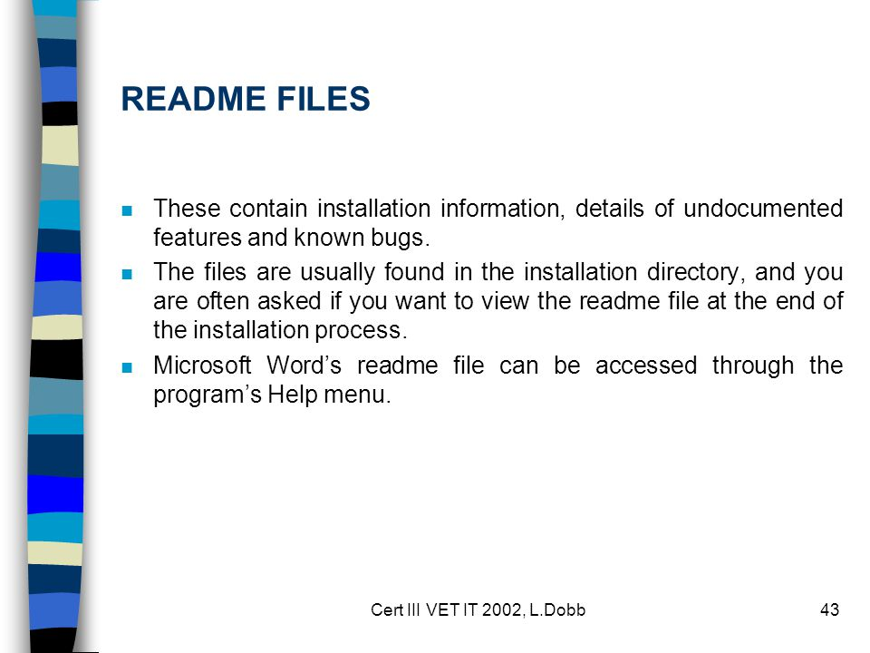 Cert III VET IT 2002, L.Dobb43 README FILES n These contain installation information, details of undocumented features and known bugs.