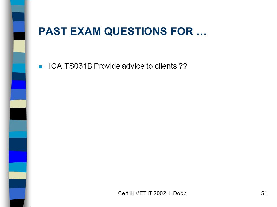Cert III VET IT 2002, L.Dobb51 PAST EXAM QUESTIONS FOR … n ICAITS031B Provide advice to clients ??