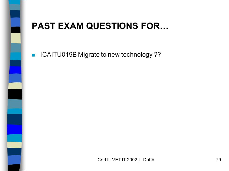Cert III VET IT 2002, L.Dobb79 PAST EXAM QUESTIONS FOR… n ICAITU019B Migrate to new technology ??
