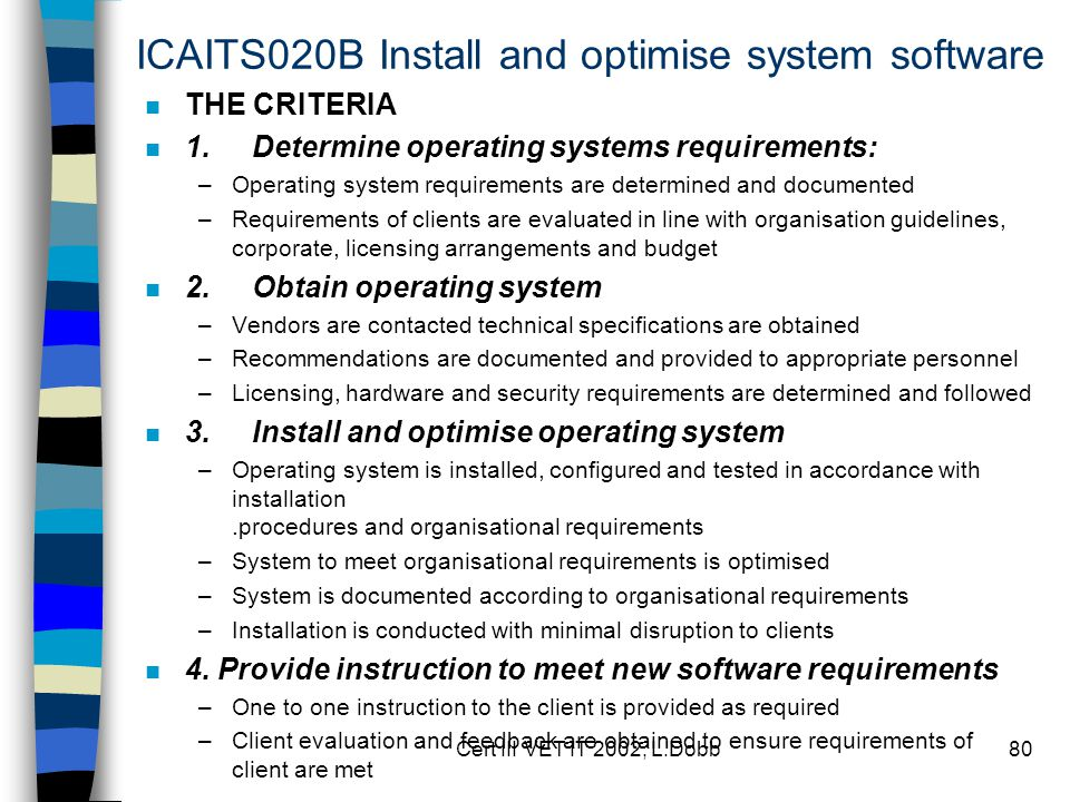Cert III VET IT 2002, L.Dobb80 ICAITS020B Install and optimise system software n THE CRITERIA n 1.