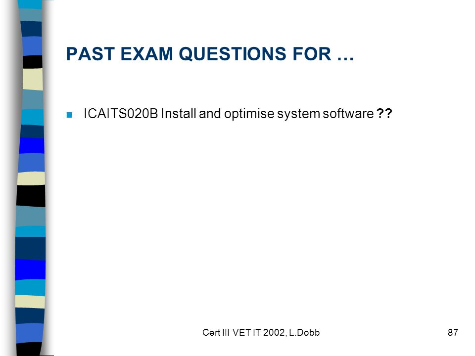 Cert III VET IT 2002, L.Dobb87 PAST EXAM QUESTIONS FOR … n ICAITS020B Install and optimise system software ??