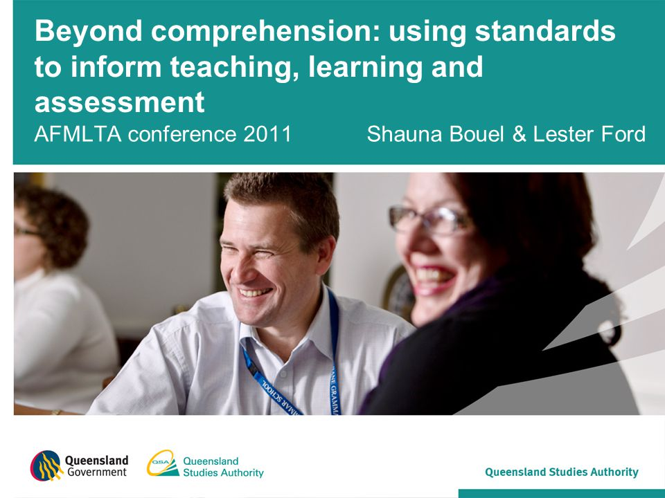 Beyond comprehension: using standards to inform teaching, learning and assessment AFMLTA conference 2011 Shauna Bouel & Lester Ford