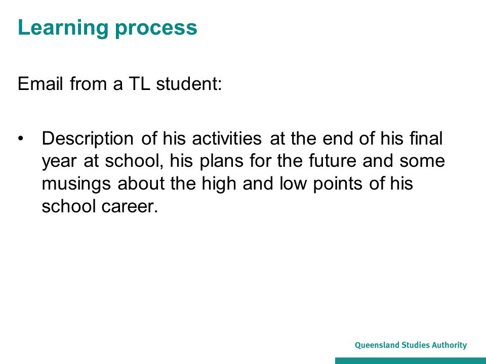 Learning process Email from a TL student: Description of his activities at the end of his final year at school, his plans for the future and some musings about the high and low points of his school career.