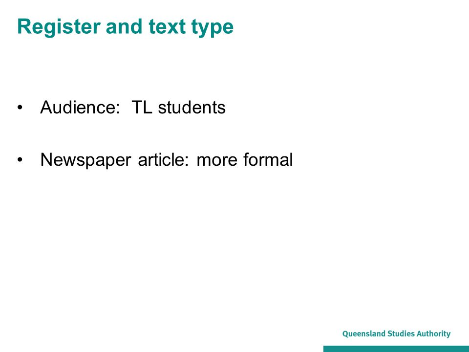 Register and text type Audience: TL students Newspaper article: more formal