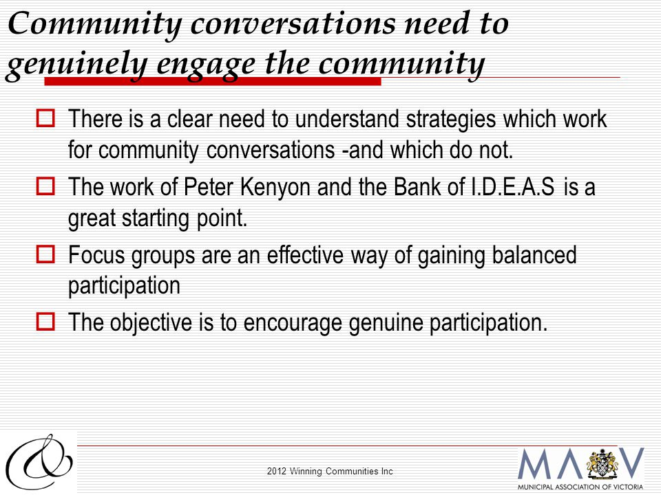 2012 Winning Communities Inc  There is a clear need to understand strategies which work for community conversations -and which do not.  The work of