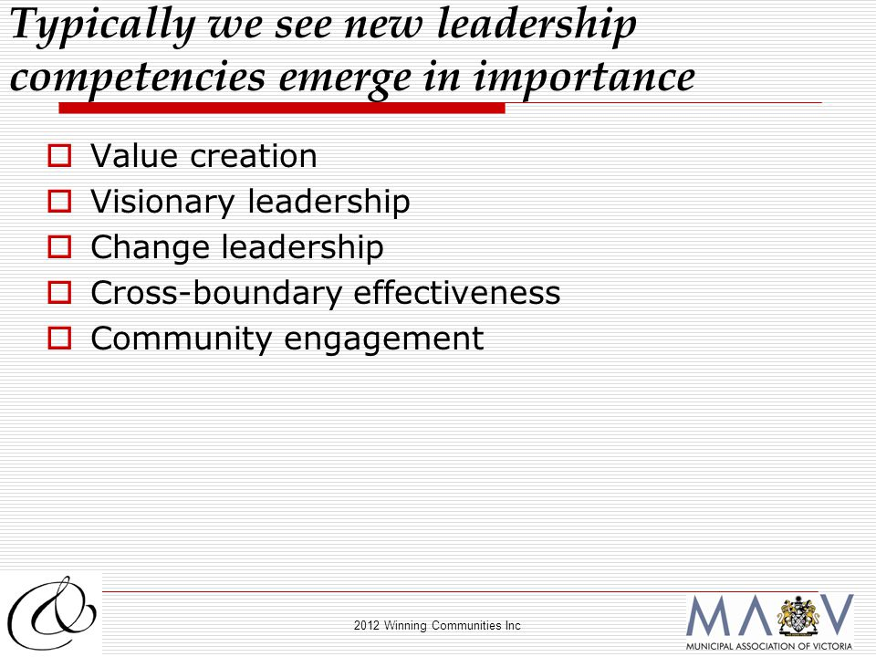 2012 Winning Communities Inc  Value creation  Visionary leadership  Change leadership  Cross-boundary effectiveness  Community engagement Typical