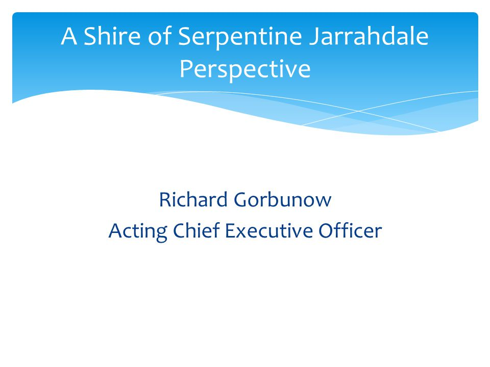 A Shire of Serpentine Jarrahdale Perspective Richard Gorbunow Acting Chief Executive Officer