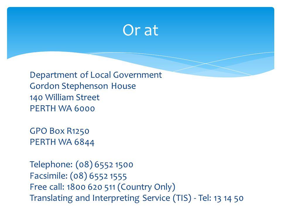 Department of Local Government Gordon Stephenson House 140 William Street PERTH WA 6000 GPO Box R1250 PERTH WA 6844 Telephone: (08) 6552 1500 Facsimil