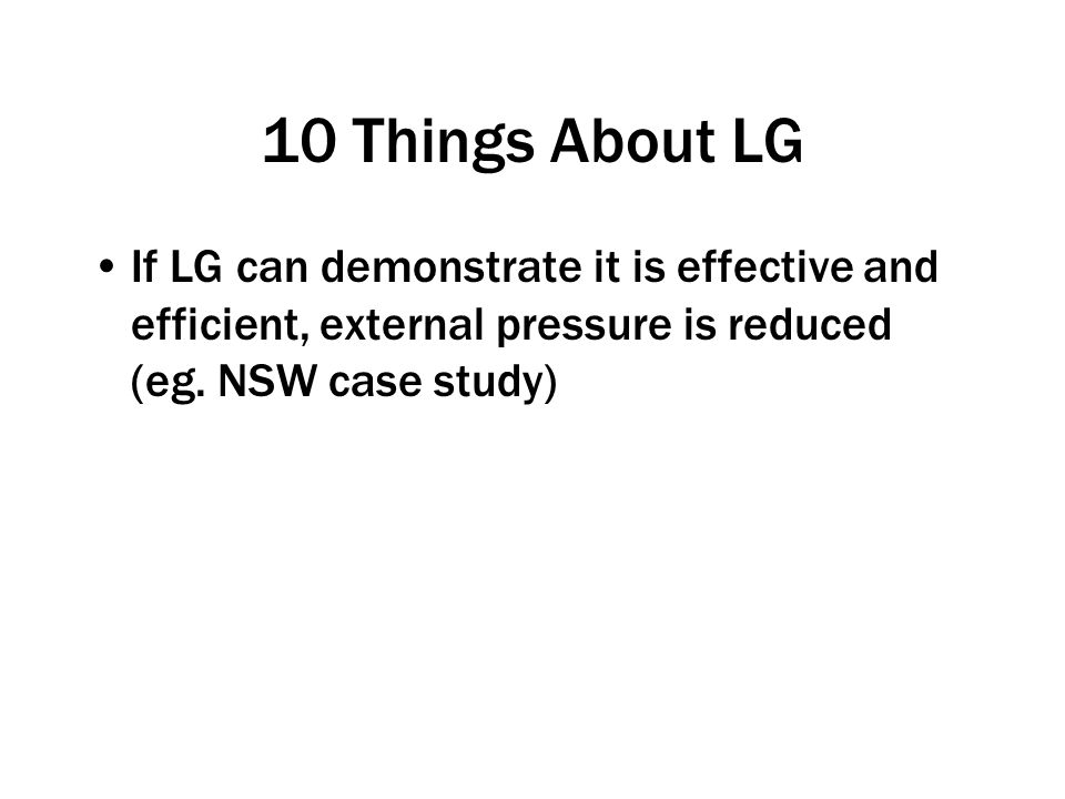 10 Things About LG If LG can demonstrate it is effective and efficient, external pressure is reduced (eg.