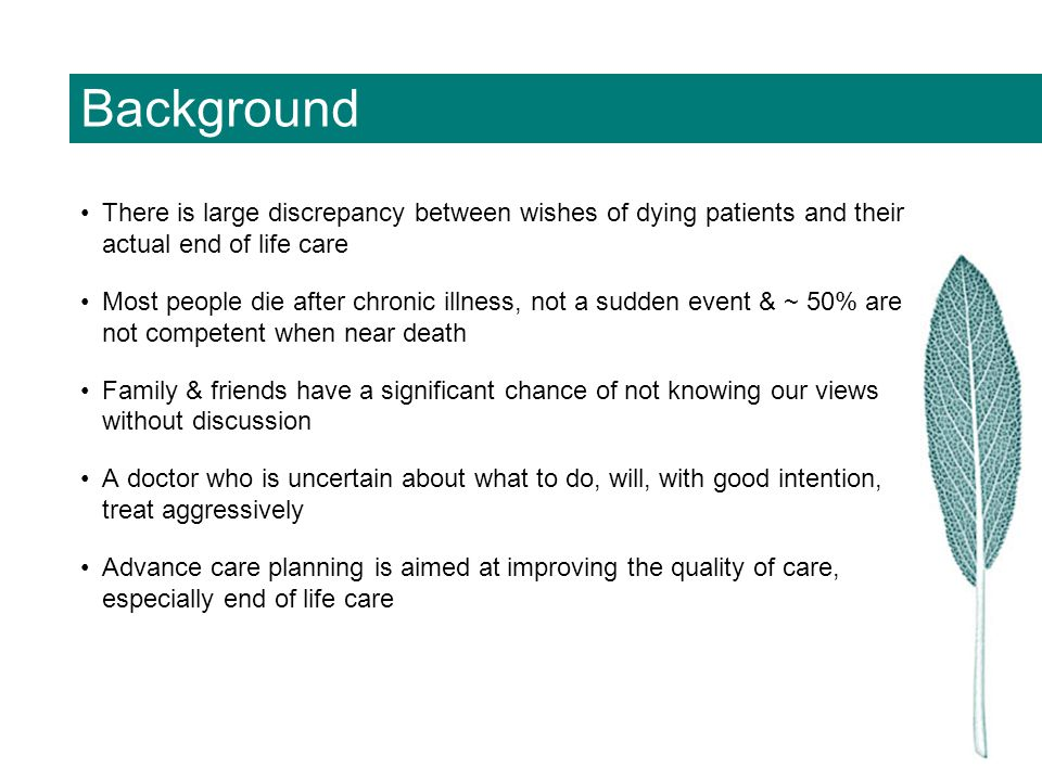Background There is large discrepancy between wishes of dying patients and their actual end of life care Most people die after chronic illness, not a