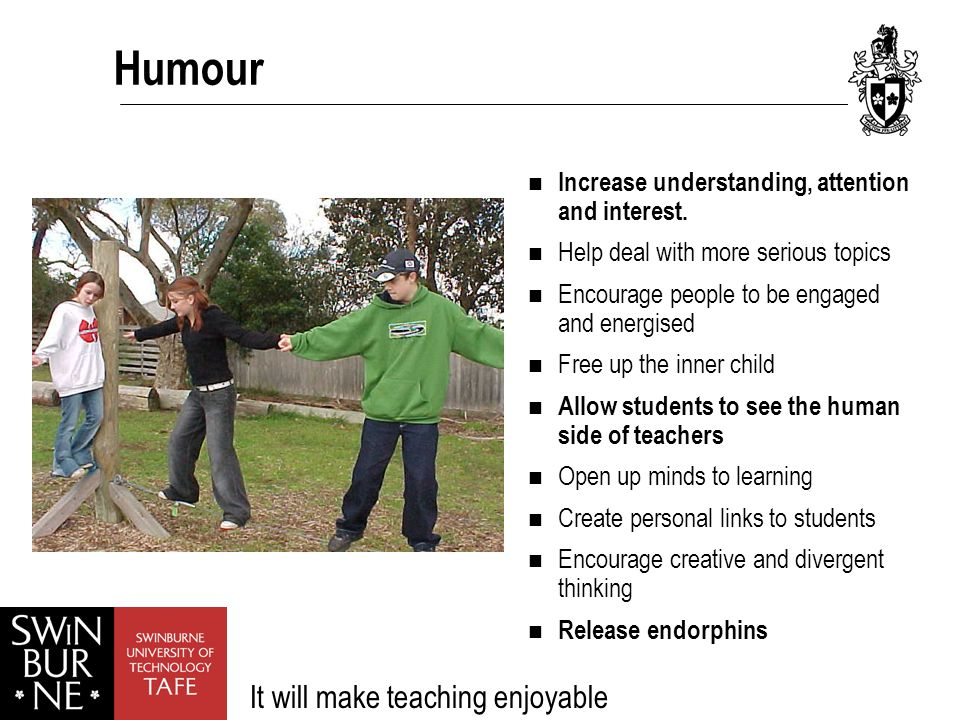 Humour Increase understanding, attention and interest.