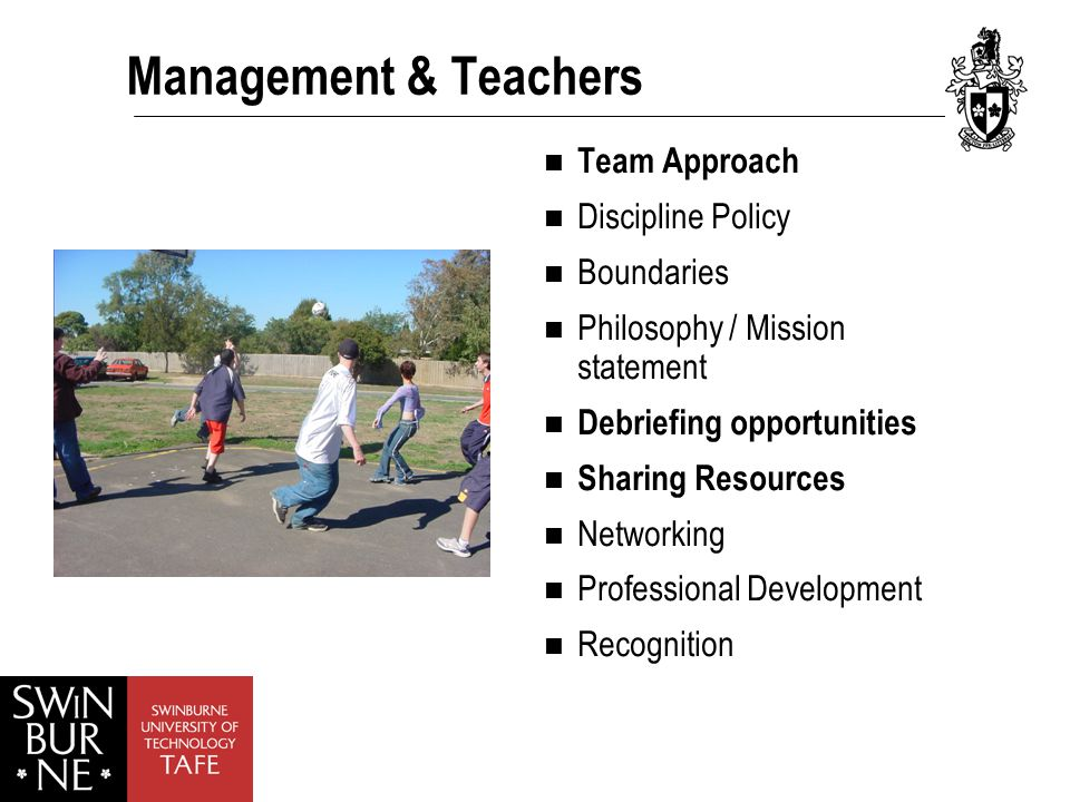 Management & Teachers Team Approach Discipline Policy Boundaries Philosophy / Mission statement Debriefing opportunities Sharing Resources Networking Professional Development Recognition