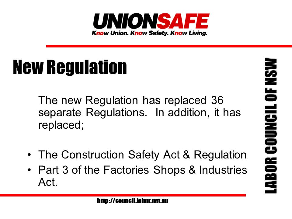 LABOR COUNCIL OF NSW http://council.labor.net.au Module 2 The Occupational Health & Safety Regulation, 2001
