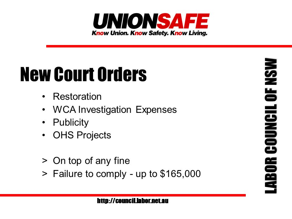 LABOR COUNCIL OF NSW http://council.labor.net.au New Court Orders Restoration WCA Investigation Expenses Publicity OHS Projects >On top of any fine >Failure to comply - up to $165,000