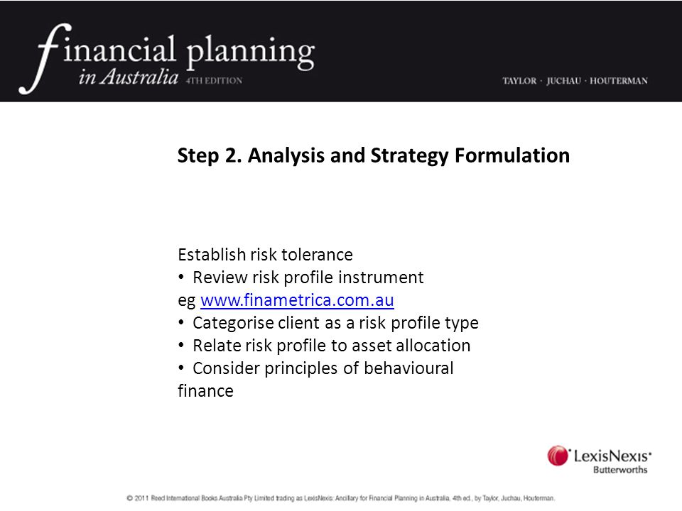 Step 2. Analysis and Strategy Formulation Establish risk tolerance Review risk profile instrument eg www.finametrica.com.auwww.finametrica.com.au Cate