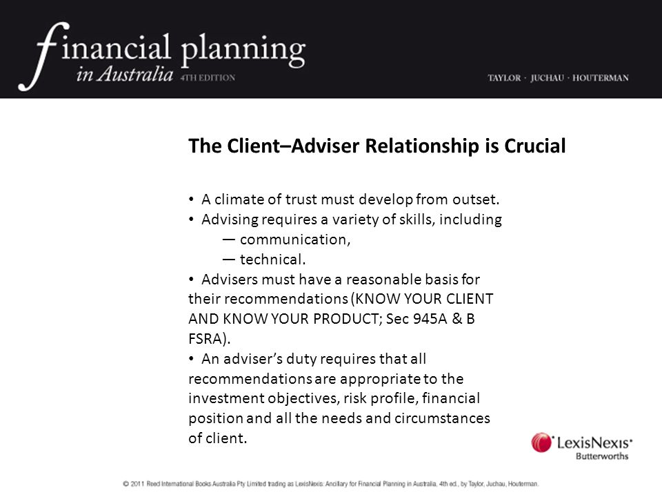 The Client–Adviser Relationship is Crucial A climate of trust must develop from outset.