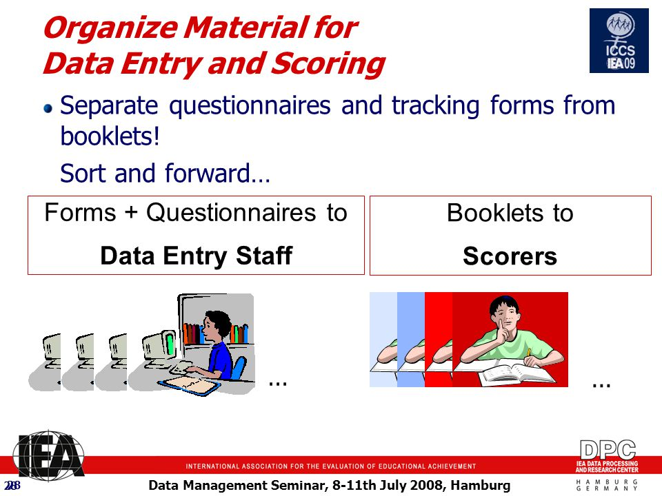 Data Management Seminar, 8-11th July 2008, Hamburg 28 Separate questionnaires and tracking forms from booklets.