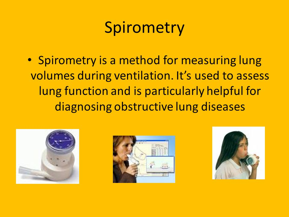 Spirometry Spirometry is a method for measuring lung volumes during ventilation.