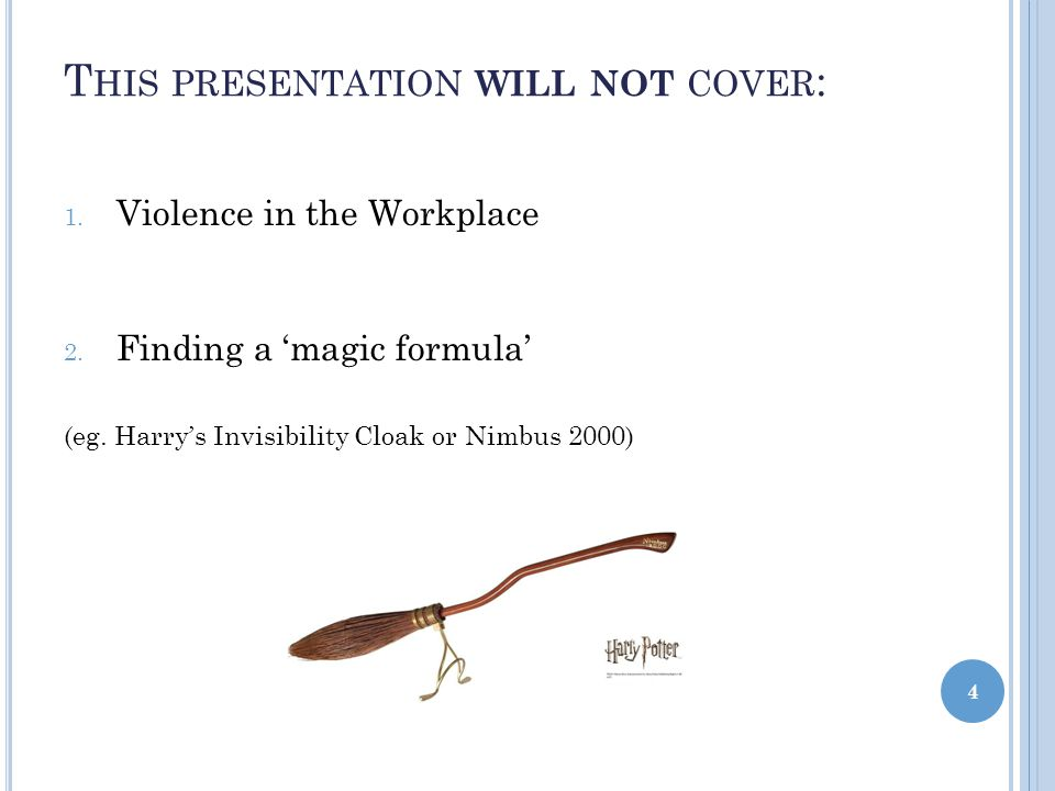 T HIS PRESENTATION WILL NOT COVER : 1.Violence in the Workplace 2.