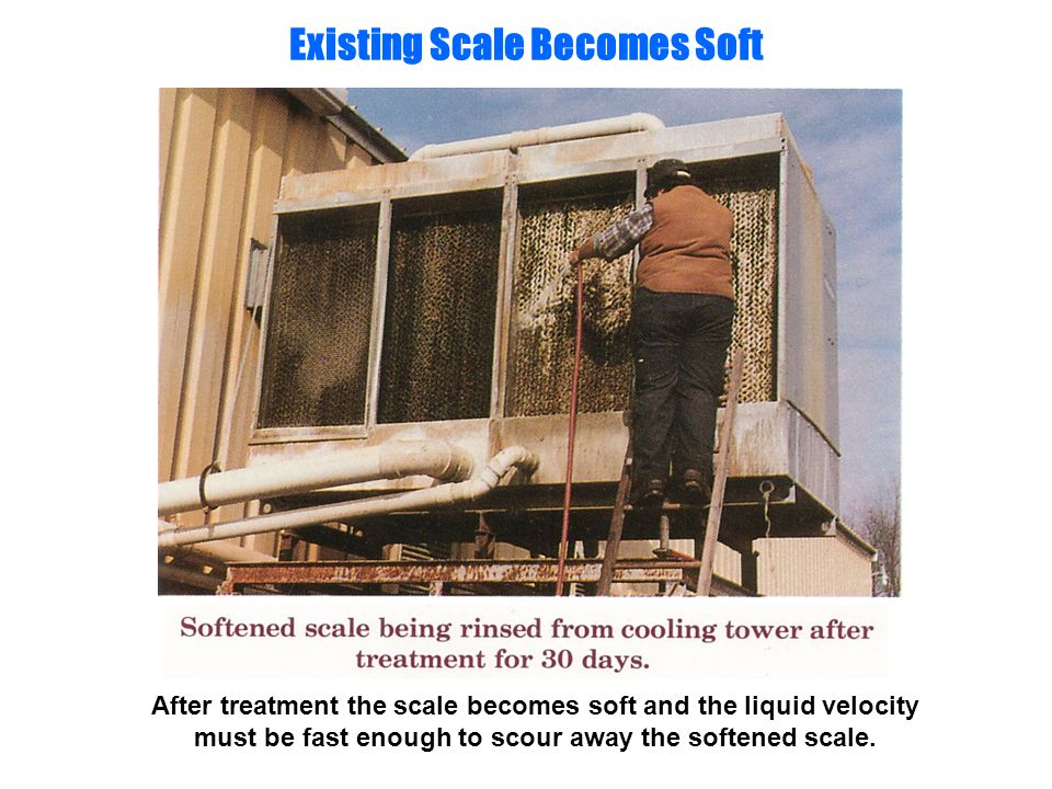 Existing Scale Becomes Soft After treatment the scale becomes soft and the liquid velocity must be fast enough to scour away the softened scale.