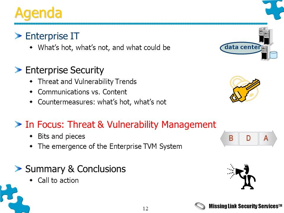 Missing Link Security Services TM 12Agenda Enterprise IT  What's hot, what's not, and what could be Enterprise Security  Threat and Vulnerability Tr