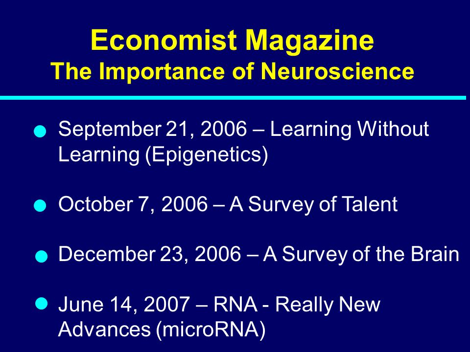 Economist Magazine The Importance of Neuroscience September 21, 2006 – Learning Without Learning (Epigenetics) October 7, 2006 – A Survey of Talent De