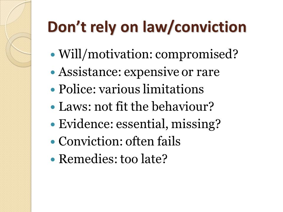 Don't rely on law/conviction Will/motivation: compromised.