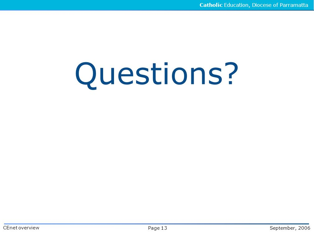 Catholic Education, Diocese of Parramatta Page 13 September, 2006 CEnet overview Questions