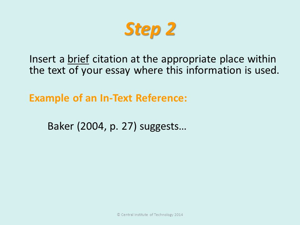 Step 2 Insert a brief citation at the appropriate place within the text of your essay where this information is used. Example of an In-Text Reference: