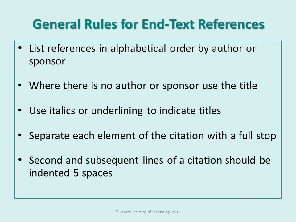 General Rules for End-Text References List references in alphabetical order by author or sponsor Where there is no author or sponsor use the title Use