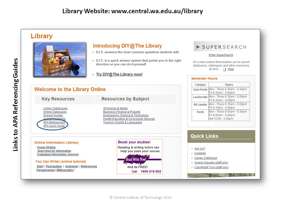 Library Website: www.central.wa.edu.au/library Links to APA Referencing Guides © Central Institute of Technology 2014