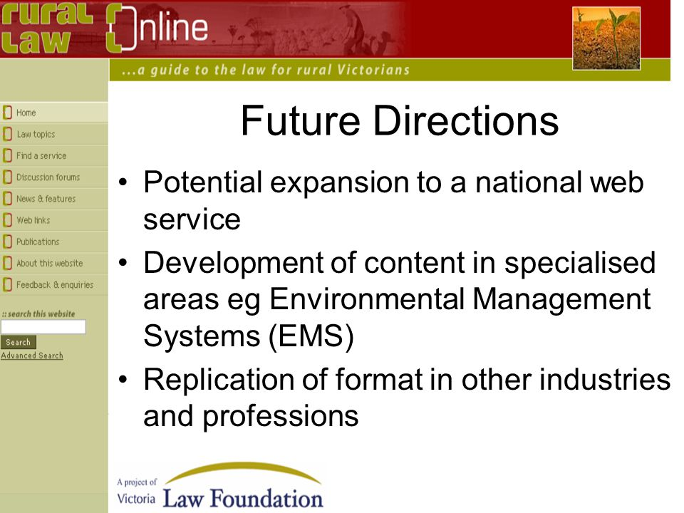 Future Directions Potential expansion to a national web service Development of content in specialised areas eg Environmental Management Systems (EMS) Replication of format in other industries and professions