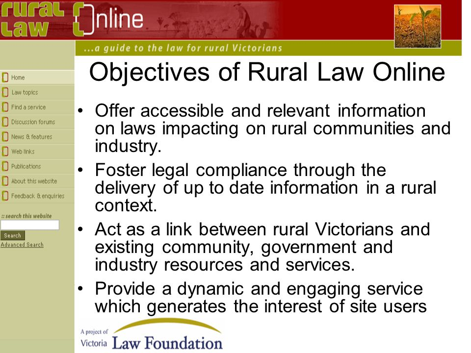 Objectives of Rural Law Online Offer accessible and relevant information on laws impacting on rural communities and industry.