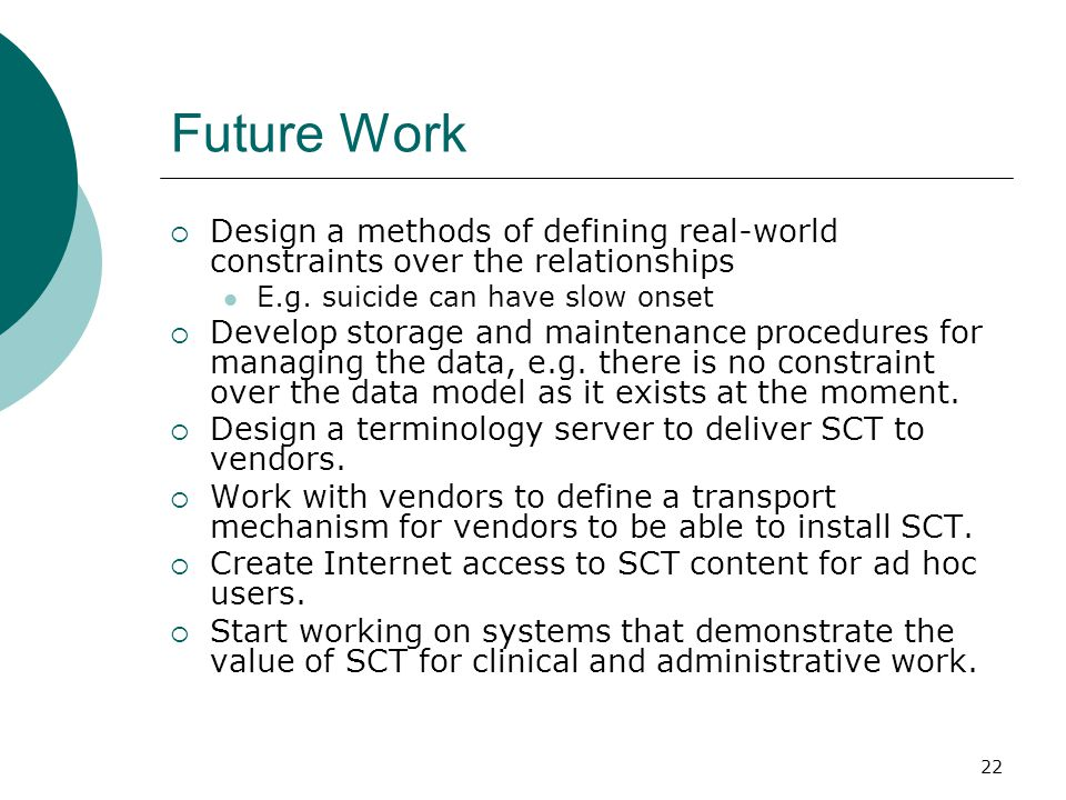 22 Future Work  Design a methods of defining real-world constraints over the relationships E.g. suicide can have slow onset  Develop storage and mai