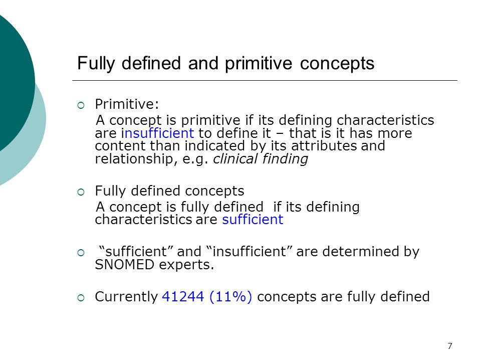 7 Fully defined and primitive concepts  Primitive: A concept is primitive if its defining characteristics are insufficient to define it – that is it